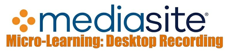 mediasite logo Micro-Learning: Desktop Recording